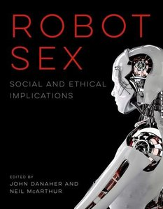 Robot Sex: Social and Ethical Implications (MIT Press)-cover