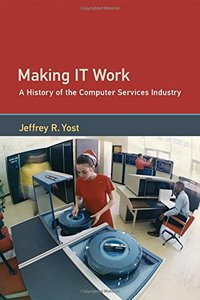 Making IT Work: A History of the Computer Services Industry (History of Computing)-cover