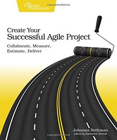 Create Your Successful Agile Project: Collaborate, Measure, Estimate, Deliver-cover