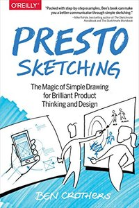 Presto Sketching: The Magic of Simple Drawing for Brilliant Product Thinking and Design-cover