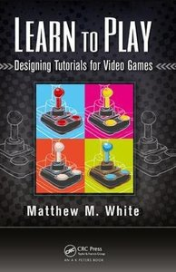 Learn to Play: Designing Tutorials for Video Games-cover