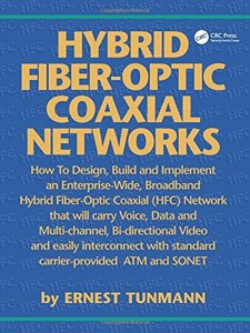 Hybrid Fiber-Optic Coaxial Networks: How to Design, Build, and Implement an Enterprise-Wide Broadband HFC Network