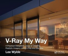 V-Ray My Way: A Practical Designer's Guide to Creating Realistic Imagery Using V-Ray & 3ds Max-cover