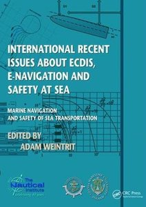 International Recent Issues about ECDIS, e-Navigation and Safety at Sea: Marine Navigation and Safety of Sea Transportation-cover