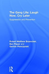 The Gang Life: Laugh Now Cry Later: Suppression and Prevention-cover