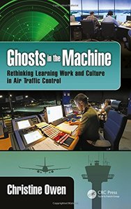 Ghosts in the Machine: Rethinking Learning Work and Culture in Air Traffic Control