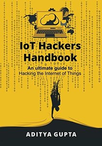 IoT Hackers Handbook: An Ultimate Guide to Hacking the Internet of Things and Learning IoT Security-cover