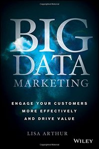 Big Data Marketing: Engage Your Customers More Effectively and Drive Value-cover