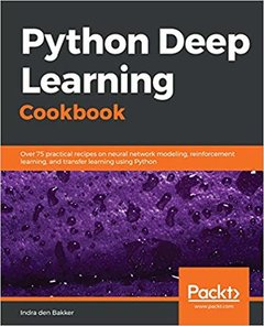 Python Deep Learning Cookbook: Over 75 practical recipes on neural network modeling, reinforcement learning, and transfer learning using Python-cover
