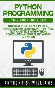 Python Programming: 4 Manuscripts - Artificial Intelligence Python, Reinforcement Learning with Python, Text Analytics with Python, Convol-cover