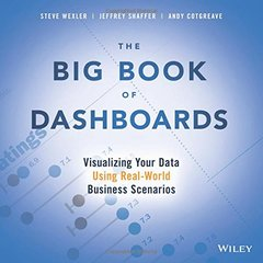 The Big Book of Dashboards: Visualizing Your Data Using Real-World Business Scenarios-cover