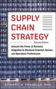 Supply Chain Strategy, Second Edition: Unleash the Power of Business Integration to Maximize Financial, Service, and Operations Performance-cover
