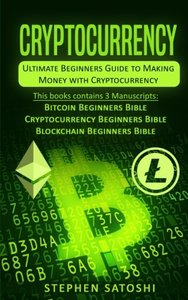 Cryptocurrency: Ultimate Beginners Guide to Making Money with Cryptocurrency like Bitcoin, Ethereum and altcoins-cover