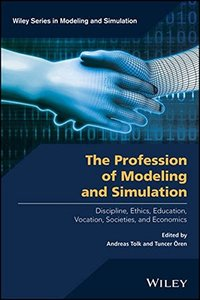 The Profession of Modeling and Simulation: Discipline, Ethics, Education, Vocation, Societies, and Economics (Wiley Series in Modeling and Simulation)-cover