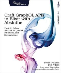 Craft GraphQL APIs in Elixir with Absinthe: Flexible, Robust Services for Queries, Mutations, and Subscriptions-cover
