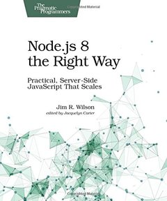 Node.js 8 the Right Way: Practical, Server-Side JavaScript That Scales-cover