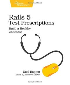 Rails 5 Test Prescriptions: Build a Healthy Codebase-cover