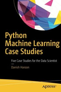 Python Machine Learning Case Studies: Five Case Studies for the Data Scientist-cover