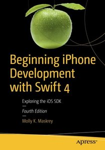 Beginning iPhone Development with Swift 4: Exploring the iOS SDK-cover