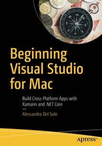 Beginning Visual Studio for Mac: Build Cross-Platform Apps with Xamarin and .NET Core-cover