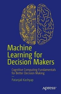 Machine Learning for Decision Makers: Cognitive Computing Fundamentals for Better Decision Making-cover