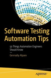 Software Testing Automation Tips: 50 Things Automation Engineers Should Know-cover