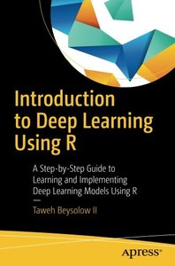 Introduction to Deep Learning Using R: A Step-by-Step Guide to Learning and Implementing Deep Learning Models Using R-cover
