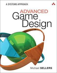 Advanced Game Design: A Systems Approach ( Game Design )