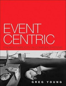 Event Centric: Finding Simplicity in Complex Systems ( Addison-Wesley Signature )-cover