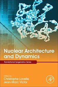 Nuclear Architecture and Dynamics, Volume 2 (Translational Epigenetics)-cover
