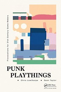 Punk Playthings: Provocations for 21st Century Game Makers