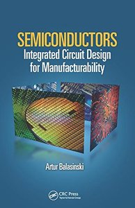 Semiconductors: Integrated Circuit Design for Manufacturability (Devices, Circuits, and Systems)-cover
