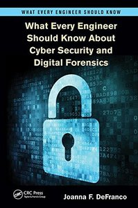What Every Engineer Should Know About Cyber Security and Digital Forensics-cover