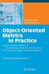 Object-Oriented Metrics in Practice: Using Software Metrics to Characterize, Evaluate, and Improve the Design of Object-Oriented Systems-cover
