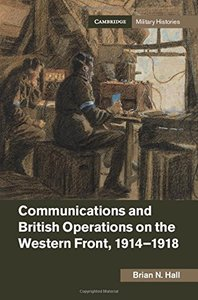 Communications and British Operations on the Western Front, 1914-1918 (Cambridge Military Histories)-cover