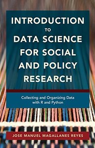 Introduction to Data Science for Social and Policy Research: Collecting and Organizing Data with R and Python-cover