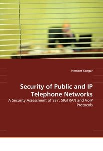 Security of Public and IP Telephone Networks: A Security Assessment of SS7, SIGTRAN and VoIP Protocols