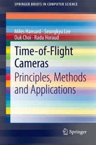 Time-of-Flight Cameras: Principles, Methods and Applications (SpringerBriefs in Computer Science)-cover