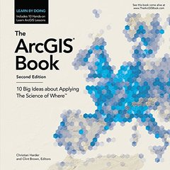 The ArcGIS Book: 10 Big Ideas about Applying The Science of Where (The ArcGIS Books)-cover