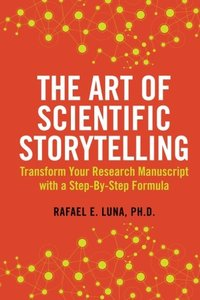 The Art of Scientific Storytelling: Transform Your Research Manuscript using a Step-by-Step Formula (Volume 1)-cover