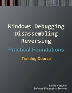 Practical Foundations of Windows Debugging, Disassembling, Reversing: Training Course-cover