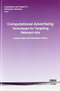 Computational Advertising: Techniques for Targeting Relevant Ads (Foundations and Trends in Information Retrieval)-cover