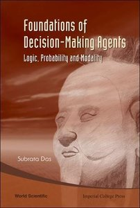 FOUNDATIONS OF DECISION-MAKING AGENTS: LOGIC, PROBABILITY AND MODALITY-cover