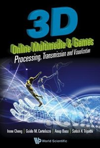 3D ONLINE MULTIMEDIA AND GAMES: PROCESSING, VISUALIZATION AND TRANSMISSION-cover