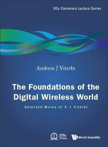 FOUNDATIONS OF THE DIGITAL WIRELESS WORLD, THE: SELECTED WORKS OF A J VITERBI