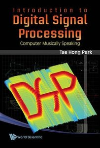INTRODUCTION TO DIGITAL SIGNAL PROCESSING: COMPUTER MUSICALLY SPEAKING-cover