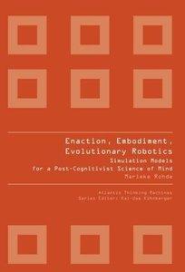 ENACTION, EMBODIMENT, EVOLUTIONARY ROBOTICS: SIMULATION MODELS FOR A POST-COGNITIVIST SCIENCE OF MIND-cover