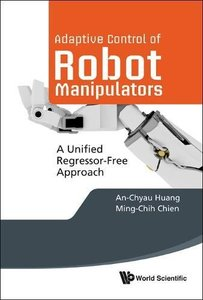 ADAPTIVE CONTROL OF ROBOT MANIPULATORS: A UNIFIED REGRESSOR-FREE APPROACH