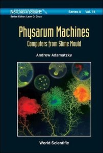 PHYSARUM MACHINES: COMPUTERS FROM SLIME MOULD