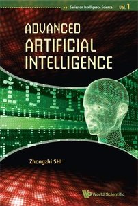 Advanced Artificial Intelligence (Series on Intelligence Science)